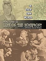 World War II: Life on the Homefront (In Their Own Words)