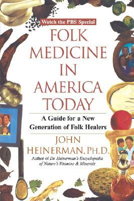 Folk Medicine in America Today: A Guide for a New Generation of Folk Healers  by  John Heinerman