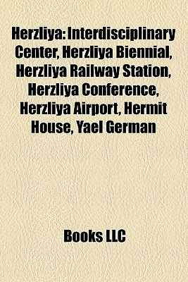 Herzliya: Interdisciplinary Center, Herzliya Biennial, Herzliya Railway Station, Herzliya Conference, Herzliya Airport, Hermit House, Yael German  by  Books LLC
