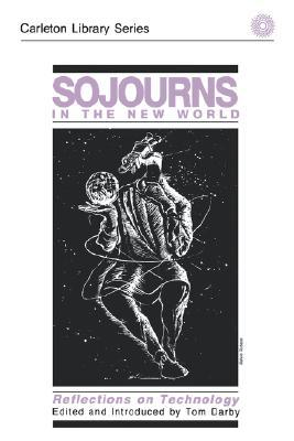 Sojourns in the New World: Reflections on Technology  by  Tom Darby