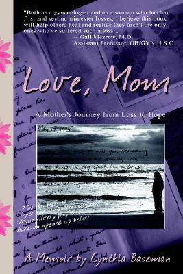 Love, Mom: A Mothers Journey From Loss to Hope Cynthia Baseman