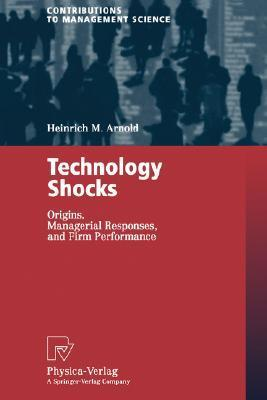 Technology Shocks: Origins, Managerial Responses, and Firm Performance  by  Heinrich M. Arnold