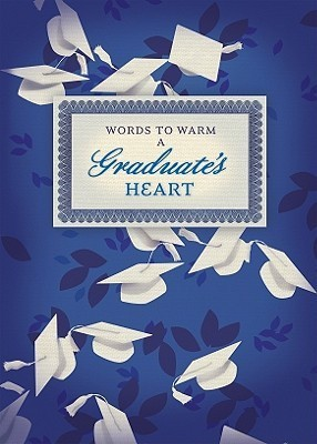 Words to Warm a Graduates Heart  by  Joanie Garborg