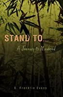 Stand to ...: A Journey to Manhood