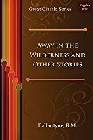 Away in the Wilderness and Other Stories