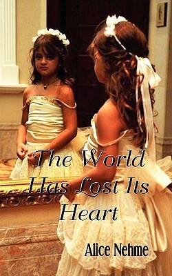 The World Has Lost Its Heart Alice Nehme