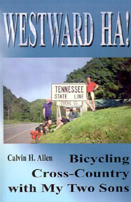 Westward Ha!: Bicycling Cross-Country with My Two Sons Calvin Allen