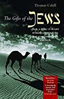 The Gifts of the Jews: How a Tribe of Desert Nomads Changed the Way Everyone Thinks and Feels