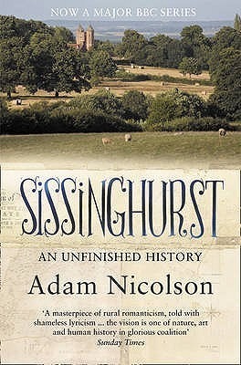 Sissinghurst: An Unfinished History  by  Adam Nicolson
