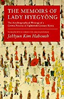 The Memoirs of Lady Hyegyŏng: The Autobiographical Writings of a Crown Princess of Eighteenth-Century Korea