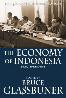 The Economy of Indonesia: Selected Readings Bruce Glassburner