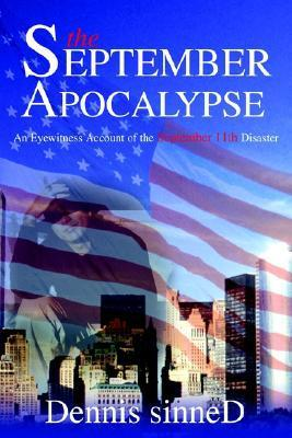 The September Apocalypse: An Eyewitness Account of the September 11th Disaster  by  Dennis Sinned
