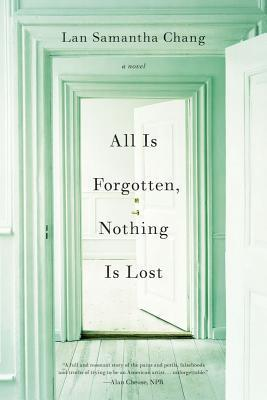All Is Forgotten, Nothing Is Lost: A Novel  by  Lan Samantha Chang