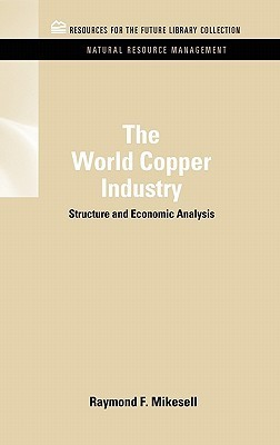 The World Copper Industry: Structure and Economic Analysis  by  Raymond F. Mikesell