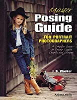 Master Posing Guide for Portrait Photographers: A Complete Guide to Posing Singles, Couples and Groups