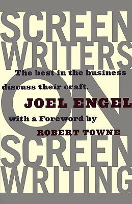 Screenwriters on Screen-Writing: The Best in the Business Discuss Their Craft Joel Engel