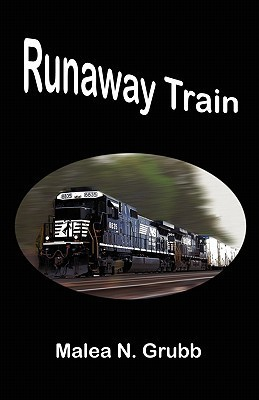 Runaway Train  by  Malea N. Grubb