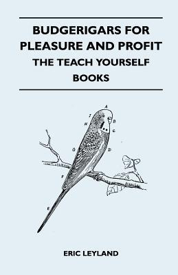 Budgerigars for Pleasure and Profit - The Teach Yourself Books Eric Leyland