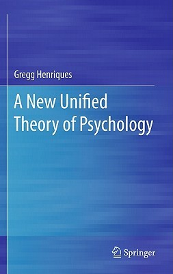 A New Unified Theory of Psychology  by  Gregg Henriques
