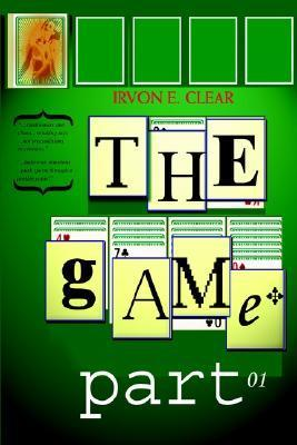The Game: Part One  by  Irvon E. Clear