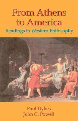 From Athens to America: Readings in Western Philosophy  by  Paul Dykes