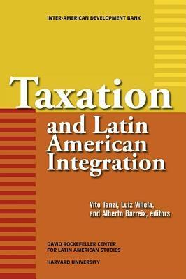 Taxation and Latin American Integration (David Rockefeller/Inter-American Development Bank)  by  Reuven S. Avi-Yonah
