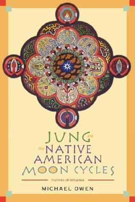 Jung and the Native American Moon Cycles: Rhythms of Influence  by  Michael Owen