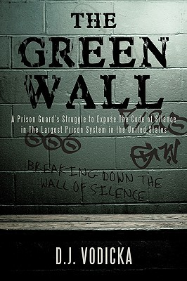 The Green Wall: The Story Of A Brave Prison Guards Fight Against Corruption Inside The United States Largest Prison System  by  D.J. Vodicka