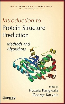 Protein Structure Methods and Algorithms (Wiley Series in Bioinformatics)  by  Huzefa Rangwala