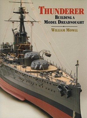 Thunderer: Building a Model Dreadnought William Mowll