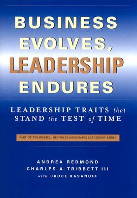 Business Evolves, Leadership Endures: Leadership Traits That Stand The Test of Time  by  Charles A. Tribbett III