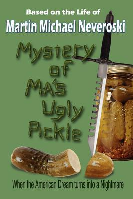 Mystery of Mas Ugly Pickle  by  Martin Michael Neveroski