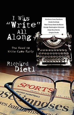 I Was Write All Along: The Need to Write Came Early  by  Richard Dietl