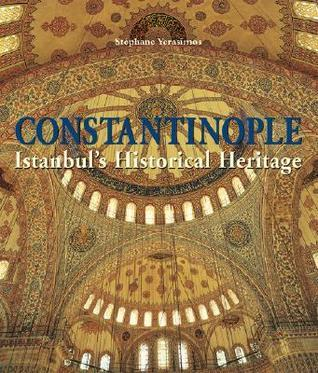 Constantinople: Istanbuls Historical Heritage  by  Stephane Yerasimos