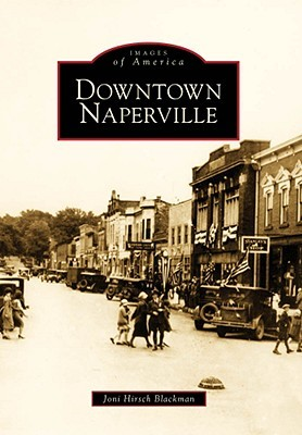 Downtown Naperville (Images of America: Illinois) Joni H. Blackman