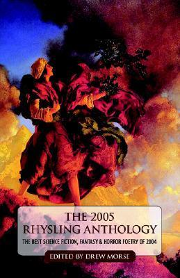 The 2005 Rhysling Anthology: The Best Science Fiction, Fantasy, and Horror Poetry of 2004  by  Drew Morse