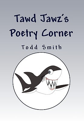 Tawd Jawzs Poetry Corner  by  Todd Smith