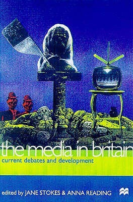 The Media In Britain: Current Debates And Developments  by  Jane Stokes