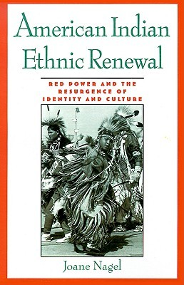 American Indian Ethnic Renewal: Red Power and the Resurgence of Identity and Culture  by  Joane Nagel