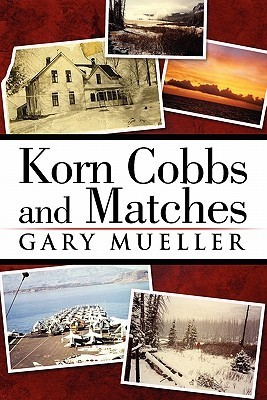Korn Cobbs and Matches  by  Gary Mueller