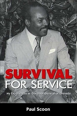 Survival for Service: My Experiences as Governor General of Grenada  by  Paul Scoon