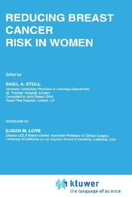 Reducing Breast Cancer Risk in Women: Introduction Susan M. Love by B.A. Stoll