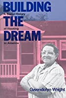 Building the Dream: A Social History of Housing in America