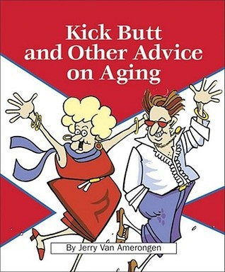 Kick Butt and Other Advice on Aging Jerry Van Amerongen