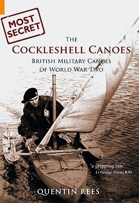 Most Secret: The Cockleshell Canoes  by  Quentin Rees