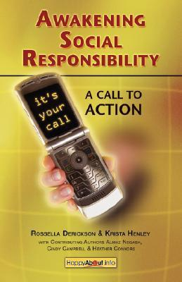 Awakening Social Responsibility: A Call to Action Guidebook for Global Citizens, Corporate and Nonprofit Organizations Rossella Derickson