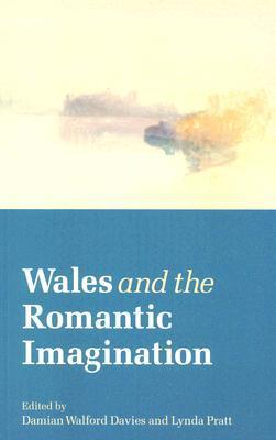 Wales and the Romantic Imagination Damian Walford Davies