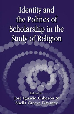 Identity and the Politics of Scholarship in the Study of Religion  by  &. Devan Cabezon