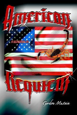 American Requiem: A Screenplay  by  Gordon Mustain