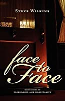 Face to Face: Meditations on Friendship and Hospitality
